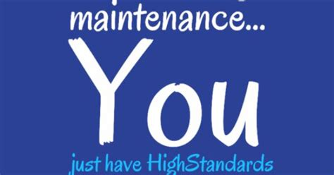 7 Signs You Are A High Maintenance by You Re Not High Maintenance You Just Highstandards