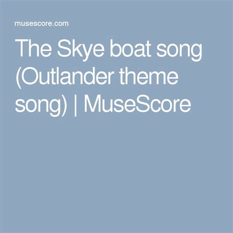 boat song lyrics outlander best 25 the skye boat song ideas on pinterest outlander