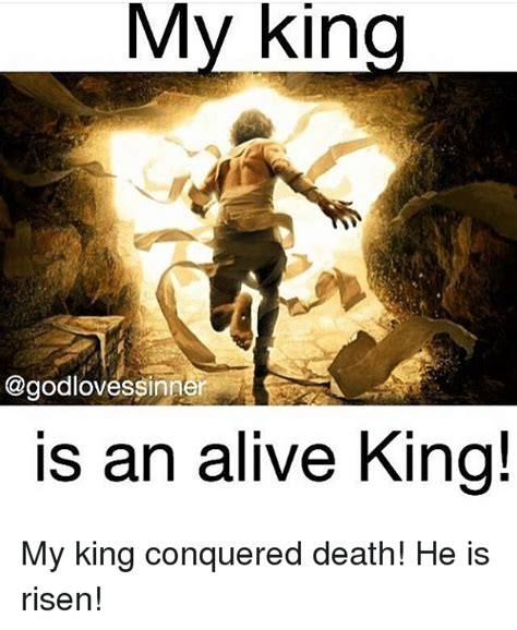 He Is Risen Meme - 25 best memes about my king my king memes