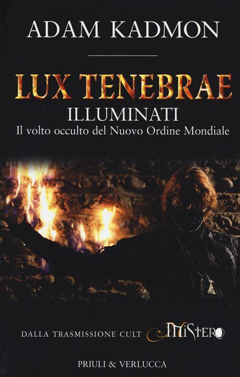 gli illuminati e il nuovo ordine mondiale libro tenebrae illuminati il volto occulto nuovo