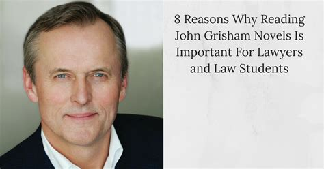 8 Reasons Why I by 8 Reasons Why Reading Grisham Novels Is Important