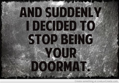 Not A Doormat Quotes by Stop Being A Doormat Quotes Quotesgram