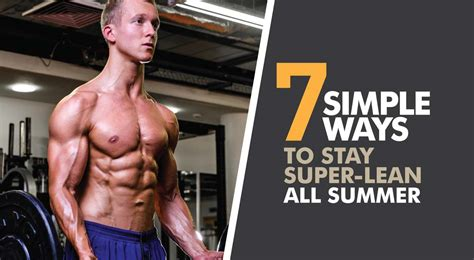 7 Steps To Getting A Leaner This Summer by 7 Simple Ways To Stay Lean All Summer Up Fitness