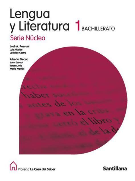 libro lengua y literatura serie comprar libro 1bac lengua y literatura 1 bachillerato serie nucleo la casa del saber santillana