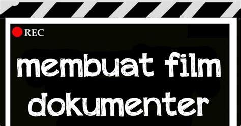 perbedaan film fiksi dan dokumenter tips tips dan cara membuat film dokumenter cara membuat