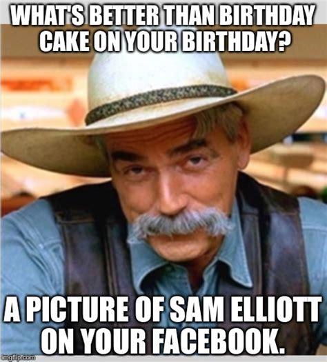 Sam Elliot Meme - sam elliot imgflip