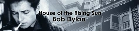 bob dylan house of the rising sun 朝日のあたる家 ボブ ディラン house of the rising sun bob dylan