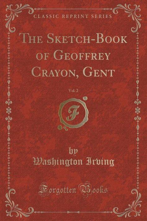 the sketchbook of geoffrey crayon gent the sketch book of geoffrey crayon gent vol 2 classic