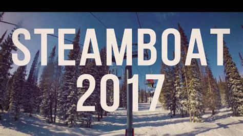 steamboat youtube steamboat 2017 youtube