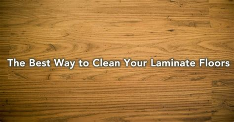 Best Way To Clean A by Clean Laminate Floors Best Way To Clean Laminate Cheap
