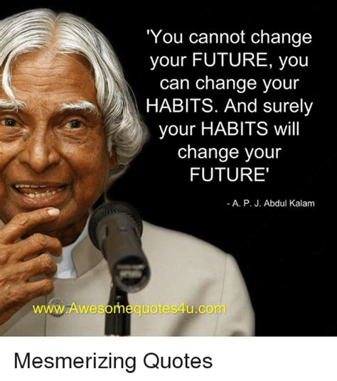 Habits That Can Change Your by 25 Best Memes About A P J Abdul Kalam A P J Abdul