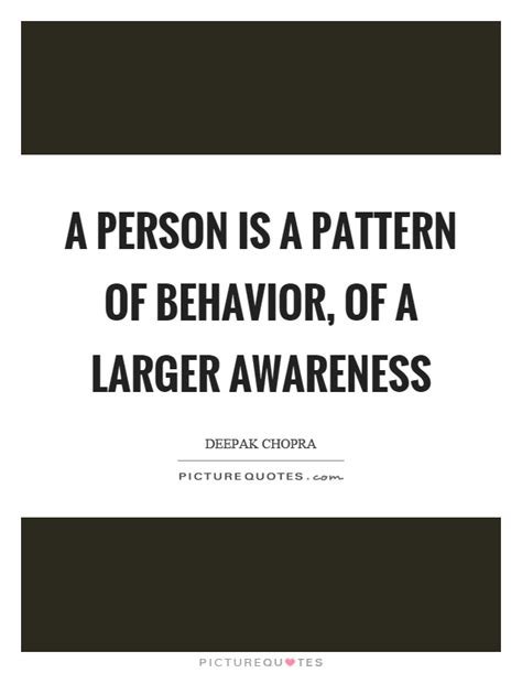 pattern quote a person is a pattern of behavior of a larger awareness