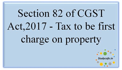 section 11 and 12 of income tax act section 82 of cgst act 2017 tax to be first charge on