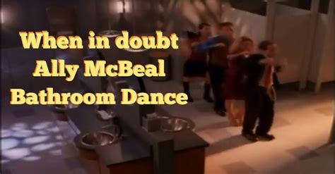 when in doubt ally mcbeal bathroom dance ally mcbeal