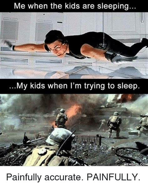 Trying To Sleep Meme - me when the kids are sleeping my kids when i m trying to