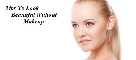 Top Tips On Looking Sans The Sleazy by How To Be Beautiful Without Makeup In Mugeek Vidalondon