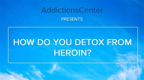 How Do You Detox From Heroin how do you detox from heroin 24 7 addiction helpline