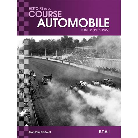 libro histoire mondiale de la histoire mondiale de la course automobile 1915 1929 editions etai dept livres