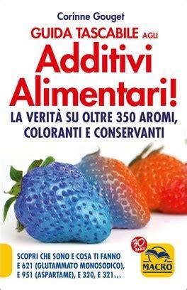 alimenti senza conservanti quali cibi contengono gli additivi alimentari tossici