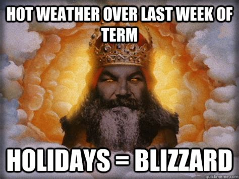 Hot Weather Meme - hot weather over last week of term holidays blizzard