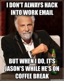 Email Meme - i don t always hack into work email