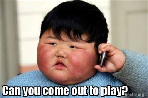 Can Your Come Out To Play by Meme Creator Can You Come Out To Play Meme Generator At