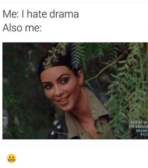 Me Me Me Me Me Me Me Me - me i hate drama also me keeping up the karoash brand nku