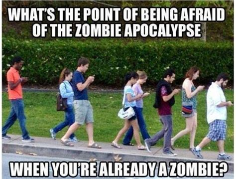 Cell Tech Meme - symptoms of a zombie apocalypse cell phone society 187 the