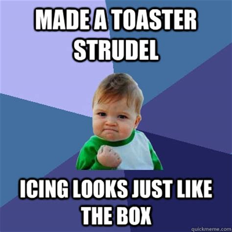 Toaster Meme - made a toaster strudel icing looks just like the box