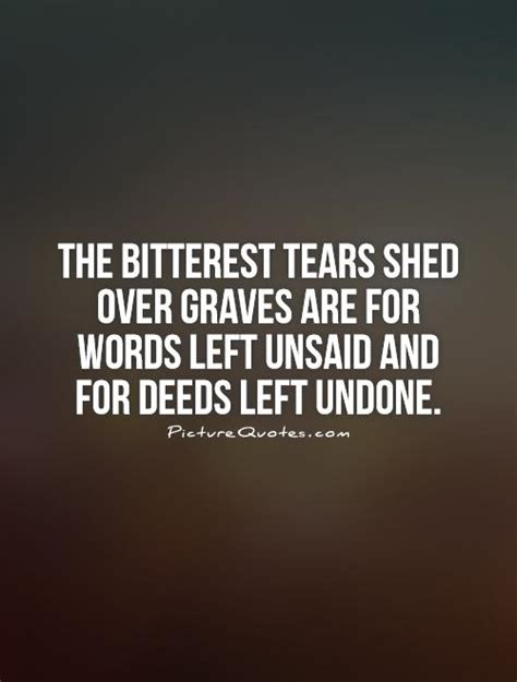 Shed Quote by The Bitterest Tears Shed Are For Words Left
