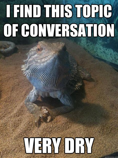 Meme Conversation - i find this topic of conversation very dry disinterested