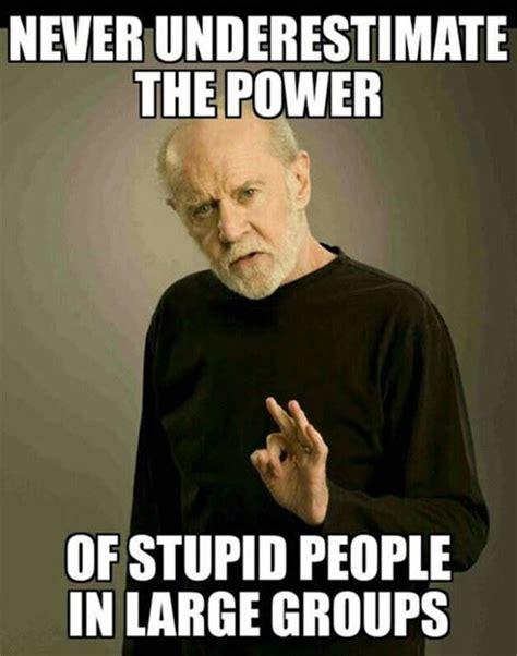 People Are Stupid Meme - never underestimate