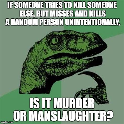 Attempted Murder Meme - philosoraptor meme imgflip