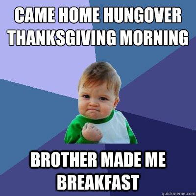 Hungover Meme - came home hungover thanksgiving morning brother made me