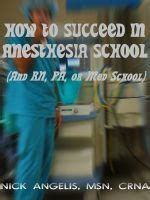 how to succeed in anesthesia school and nursing pa or med school books 1000 images about anesthetist on