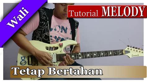 tutorial belajar melodi guitar tutorial belajar gitar melodi wali tetap bertahan full