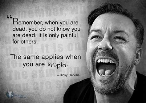 Are You Stupid Meme - ricky gervais stupid people motivational meme