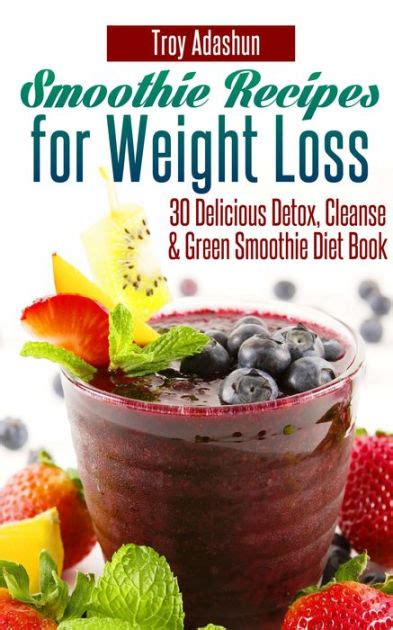 Green Smoothie Detox 100 Recipes by Smoothie Recipes For Weight Loss 30 Delicious Detox