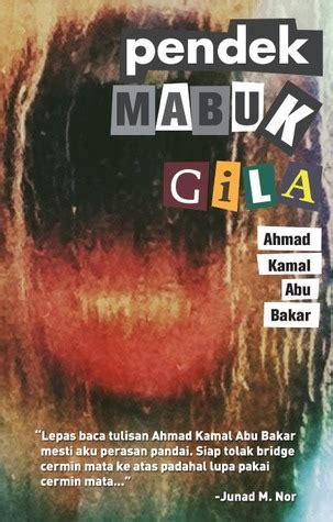 Pernah Nakal Lengan Pendek book review pendek mabuk gila by ahmad kamal abu bakar mboten