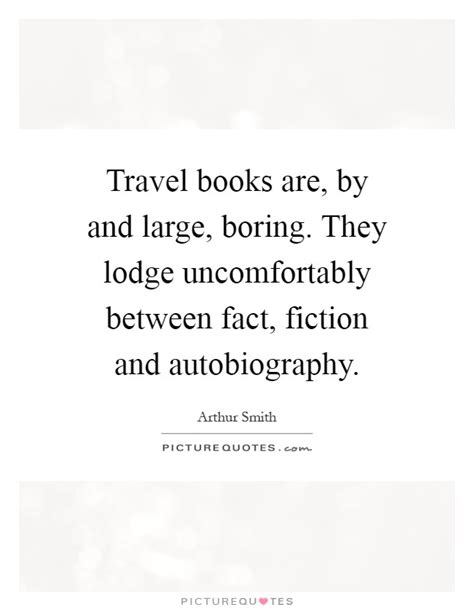 quotes about biography and autobiography travel books are by and large boring they lodge