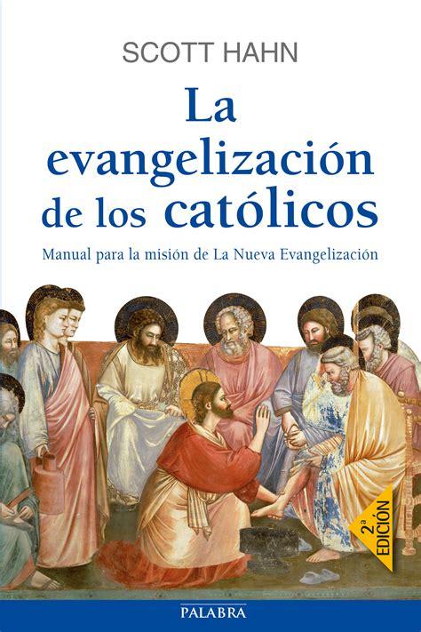 libro la evangelizacion como compartir libro la evangelizaci 243 n de los cat 243 licos de scott hahn