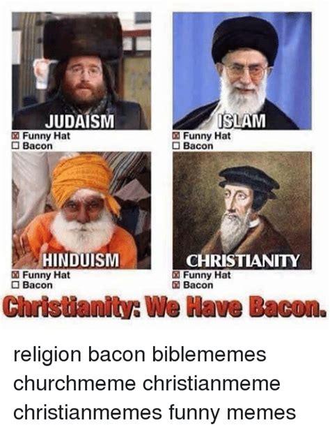 Funny Muslim Memes - judaism islam funny hat o bacon bacon hinduism