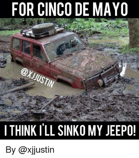 Memes 5 De Mayo - for cinco de mayo think ill sinko my jeepo by cinco de