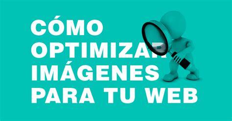 optimizar imagenes web c 243 mo optimizar im 225 genes para web beweb