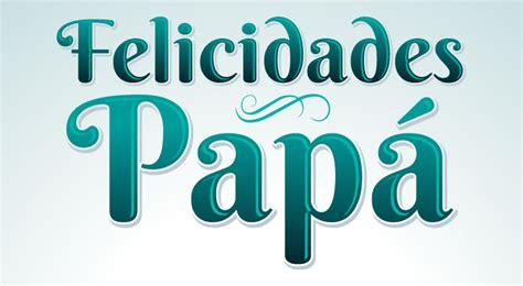imagenes que diga feliz dia papa im 225 genes del d 237 a del padre frases tarjetas y mensajes de