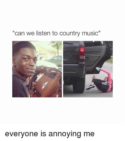 Country Girl Memes - can we listen to country music everyone is annoying me