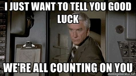film quotes good luck i just want to tell you good luck we re all counting on