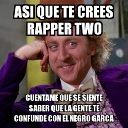 meme willy wonka con que te robas las frases mamonas de meme willy wonka asi que te crees rapper two cuentame