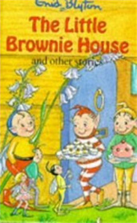 the brownies and other tales books the brownie house and other stories by enid blyton