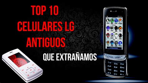 imagenes para celular lg 70 modelos antiguos de celulares lg parte 1 youtube
